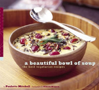 A Beautiful Bowl of Soup By Mitchell, Paulette/ Meppem, William (PHT)