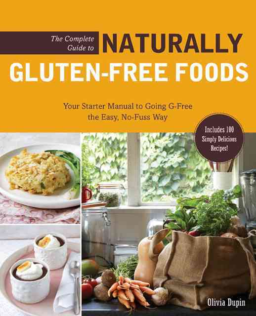 The Complete Guide to Naturally Gluten-Free Foods By Dupin, Olivia